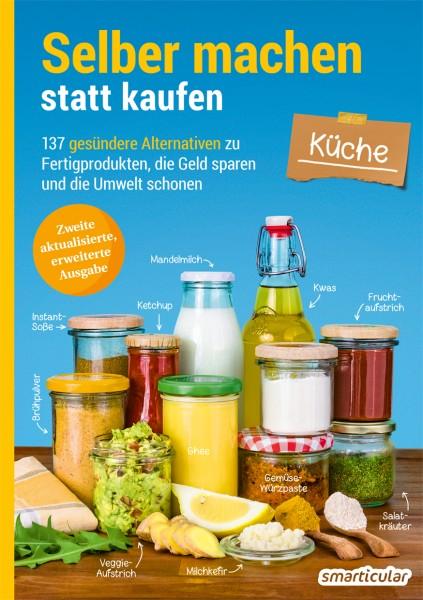 Selber machen statt kaufen - Küche (2. aktualisierte, erweiterte Ausgabe)