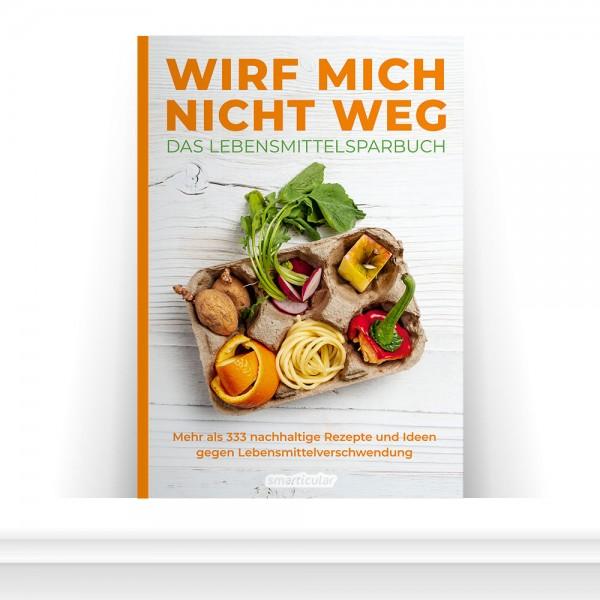 Wirf mich nicht weg - Das Lebensmittelsparbuch (Mängelexemplar)