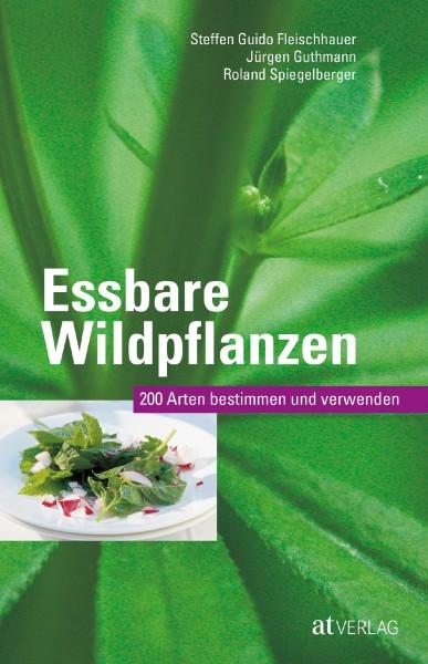 Essbare Wildpflanzen - 200 Arten bestimmen und verwenden - Buch von Steffen Guido Fleischhauer, Jürgen Guthmann, Roland Spiegelberger